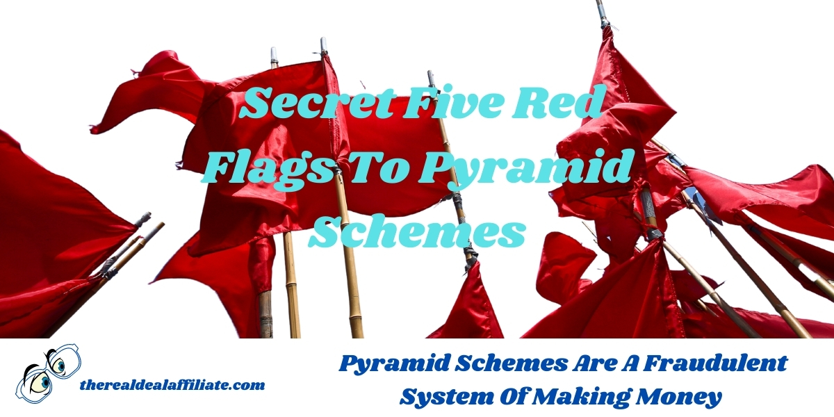 Secret Five Red Flags To Pyramid Schemes