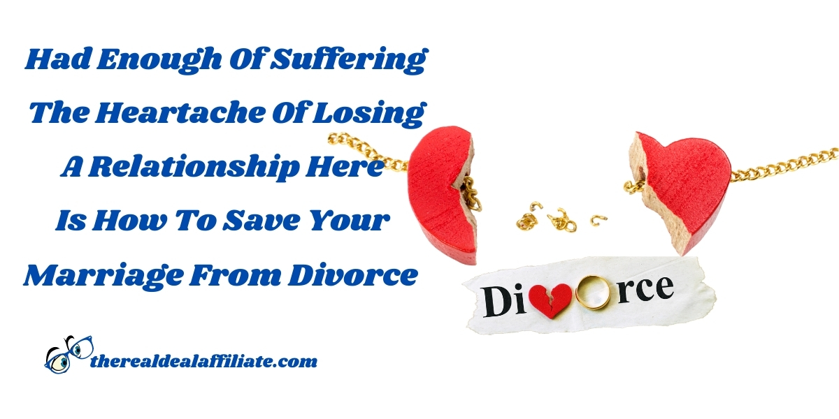 How To Save The Marriage From Divorce The Real Deal Affiliate