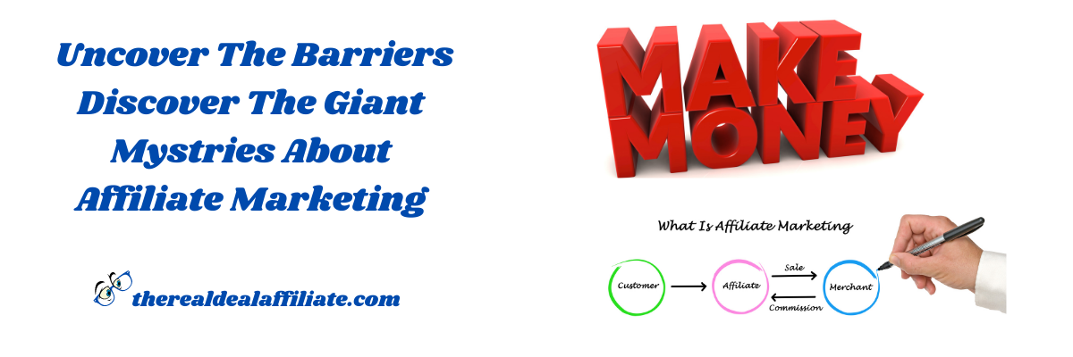 Uncover The Barriers Discover The Giant Mysteries About Affiliate Marketing